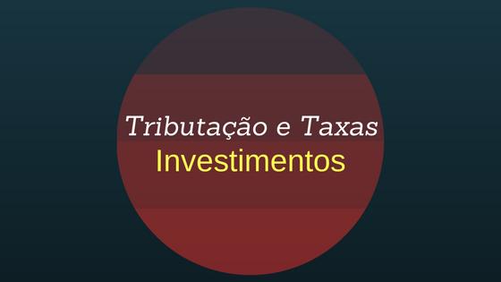 Tributação e Taxas para 8 modalidades de Investimentos [Infográfico]